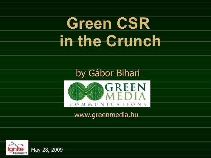 Green CSR  in the Crunch b y G ábor Bihari www.greenmedia.hu   May 28, 2009