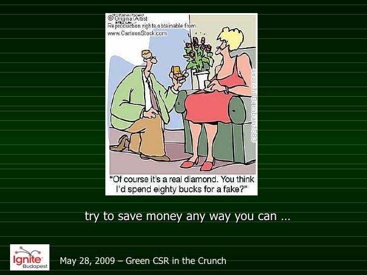 try to save money any way you can … May 28, 2009 – Green CSR in the Crunch