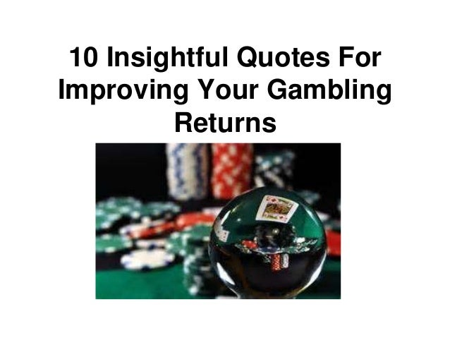 10 Insightful Quotes For Improving Your Gambling Returns