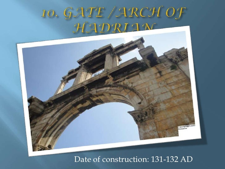 10. GATE /ARCH OF HADRIAN<br />Date of construction: 131-132 AD<br />