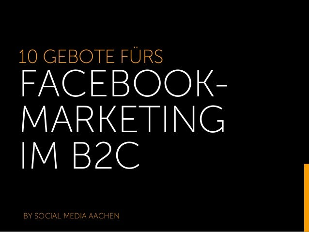 10 GEBOTE FÜRS FACEBOOK- MARKETING IM B2C BY SOCIAL MEDIA AACHEN