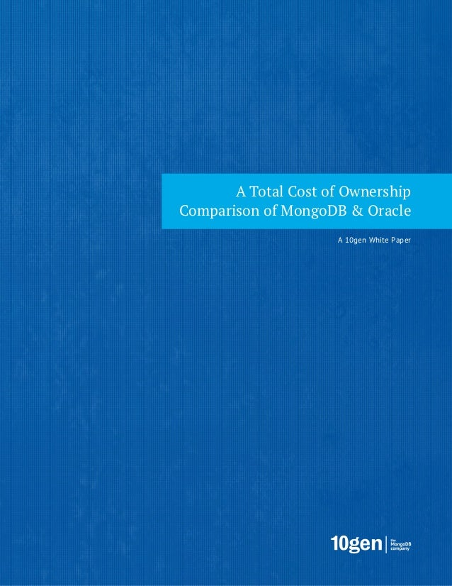 A Total Cost of OwnershipComparison of MongoDB & Oracle                     A 10gen White Paper