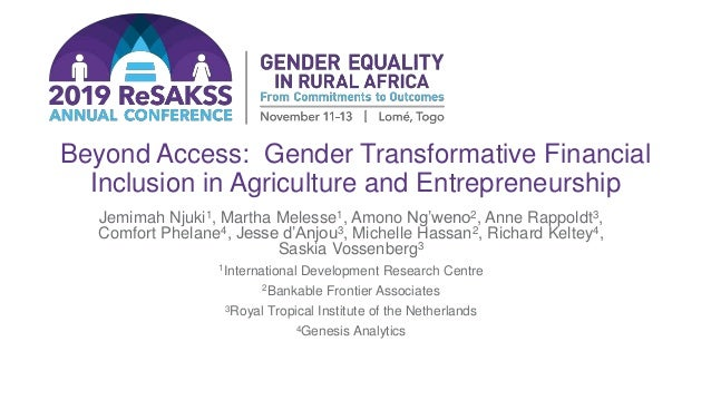 Beyond Access: Gender Transformative Financial Inclusion in Agriculture and Entrepreneurship Jemimah Njuki1, Martha Meless...