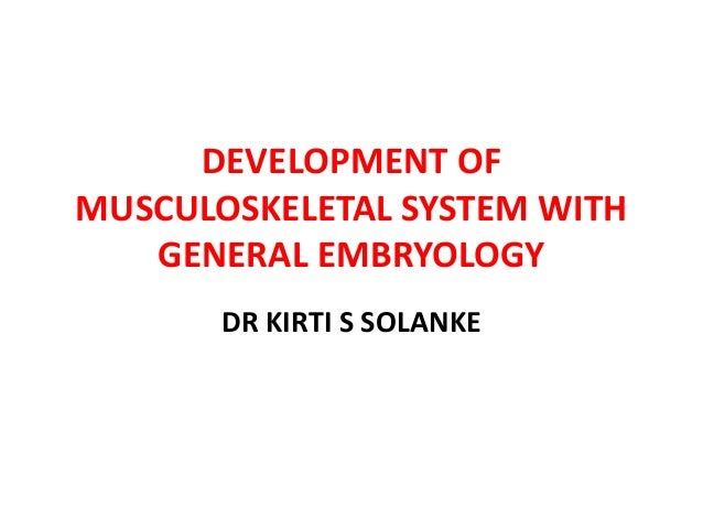 DEVELOPMENT OFMUSCULOSKELETAL SYSTEM WITHGENERAL EMBRYOLOGYDR KIRTI S SOLANKE