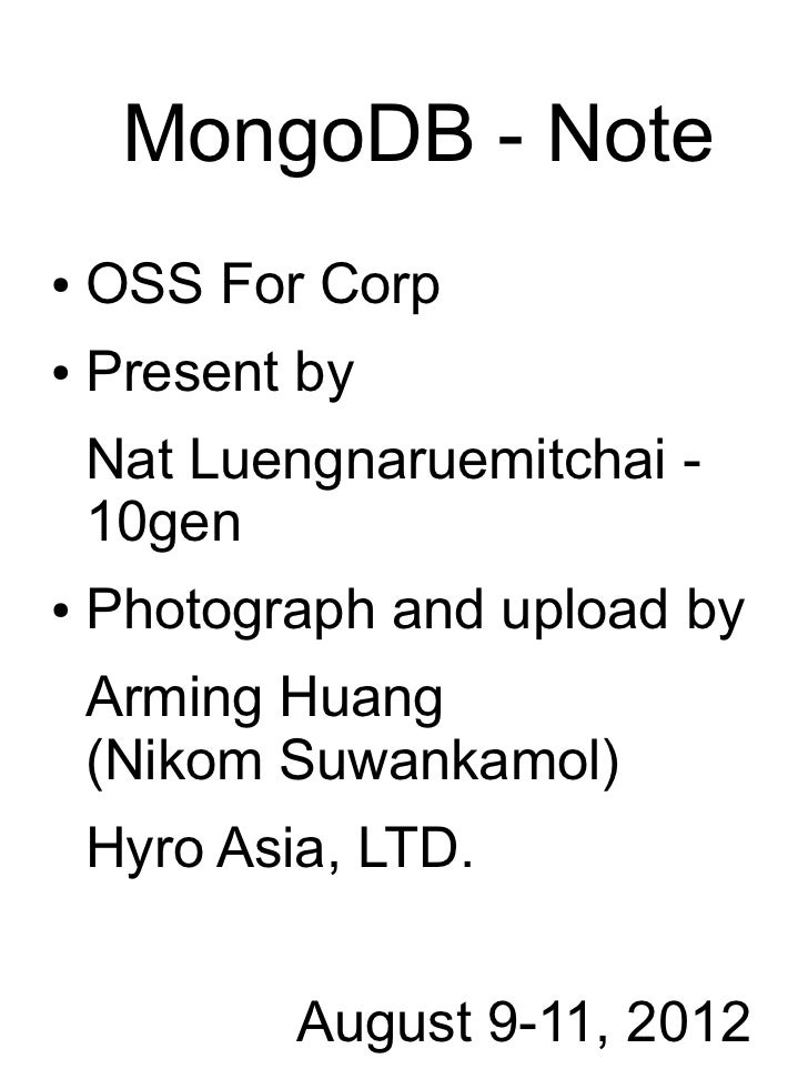 MongoDB - Note●   OSS For Corp●   Present by    Nat Luengnaruemitchai -    10gen●   Photograph and upload by    Arming Hua...