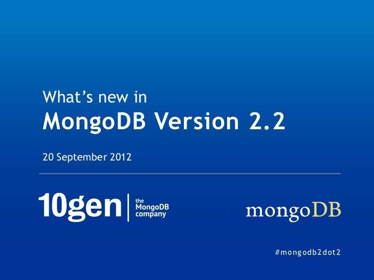 What's new inMongoDB Version 2.220 September 2012                    # m o n g od b2do t2