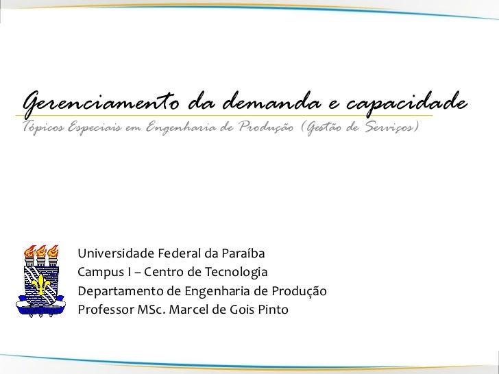 Gerenciamento da demanda e capacidadeTópicos Especiais em Engenharia de Produção (Gestão de Serviços)         Universidade...