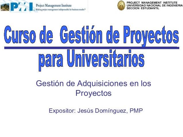 Gestión de Adquisiciones en los          Proyectos   Expositor: Jesús Domínguez, PMP