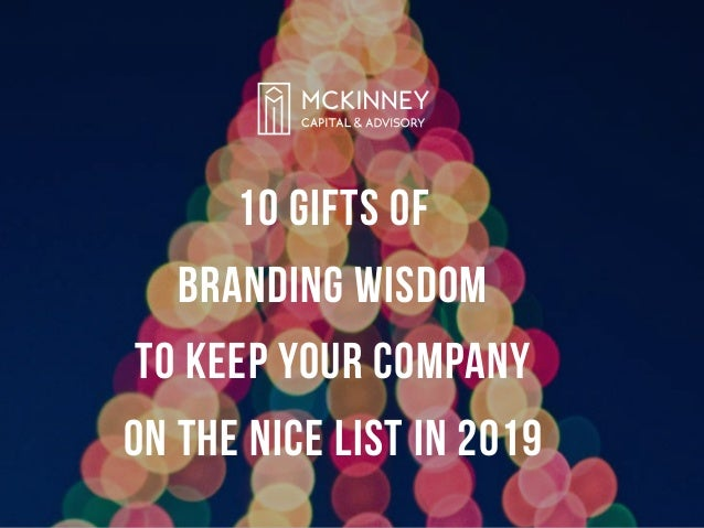 10 GIFTS OF BRANDING WISDOM TO KEEP YOUR COMPANY ON THE NICE LIST IN 2019