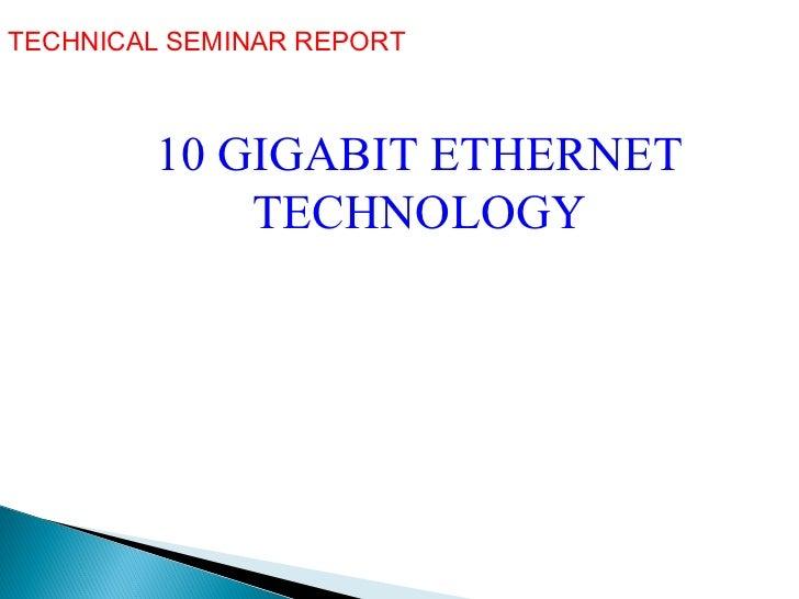 TECHNICAL SEMINAR REPORT  10 GIGABIT ETHERNET TECHNOLOGY