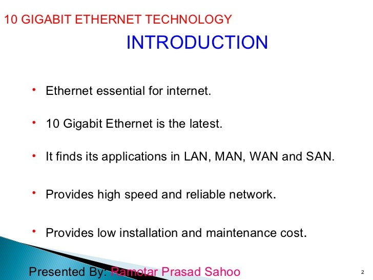 10 GIGABIT ETHERNET TECHNOLOGY  INTRODUCTION <ul><li>Ethernet essential for internet. </li></ul><ul><li>10 Gigabit Etherne...