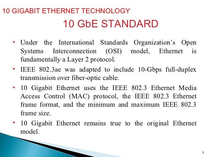 10 GIGABIT ETHERNET TECHNOLOGY  10 GbE STANDARD <ul><li>Under the International Standards Organization's Open Systems Inte...