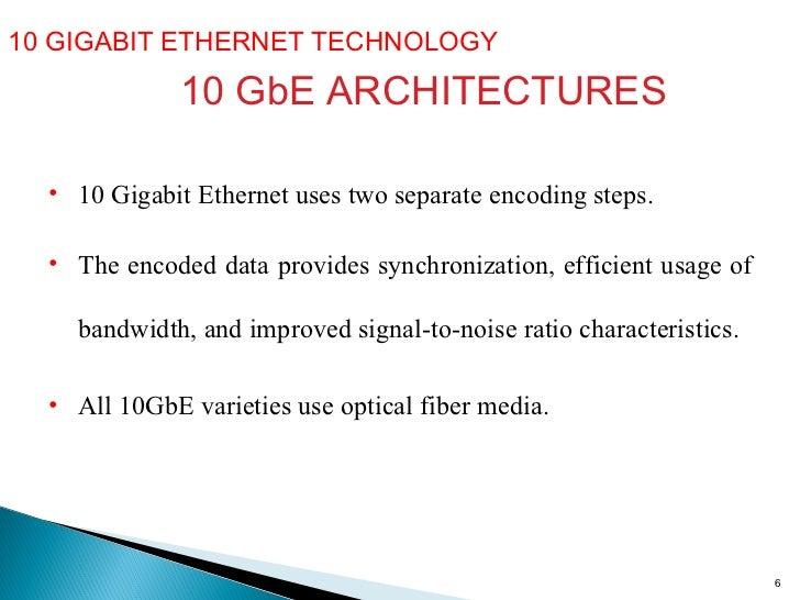 10 GIGABIT ETHERNET TECHNOLOGY  10 GbE ARCHITECTURES <ul><li>10 Gigabit Ethernet uses two separate encoding steps. </li></...