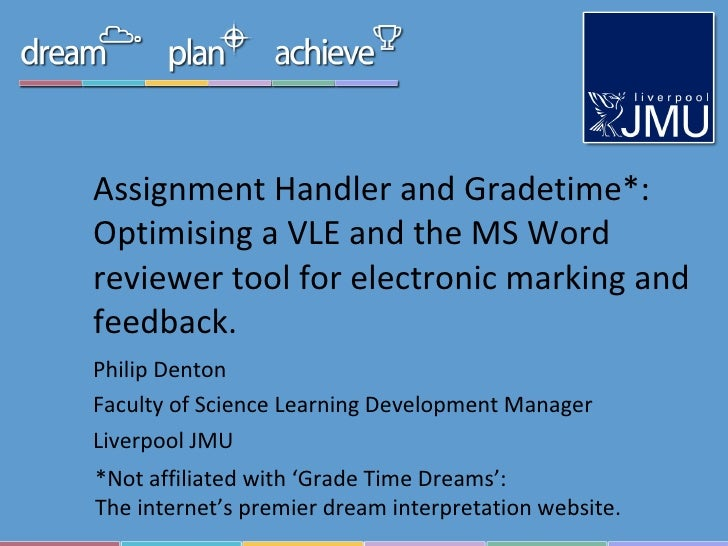 Assignment Handler and Gradetime*: Optimising a VLE and the MS Word reviewer tool for electronic marking and feedback. Phi...