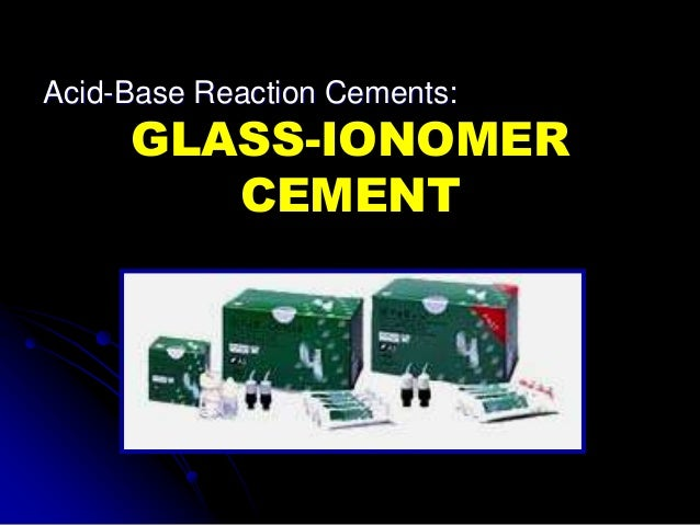 GLASS-IONOMER CEMENT Acid-Base Reaction Cements: