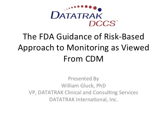The	  FDA	  Guidance	  of	  Risk-­‐Based	  Approach	  to	  Monitoring	  as	  Viewed	                  From	  CDM	         ...
