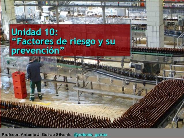 """Unidad 10:Unidad 10: """"Factores de riesgo y su""""Factores de riesgo y su prevención""""prevención"""" Profesor: Antonio J. Guirao S..."""