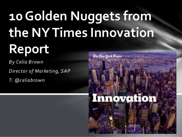 By Celia Brown Director of Marketing, SAP T: @celiabrown 10 Golden Nuggets from the NYTimes Innovation Report