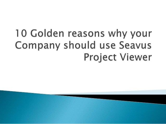  Introduction 10 Golden reasons why you Company shoulduse Seavus Project Viewer◦ Master Project◦ Opening Large Project F...