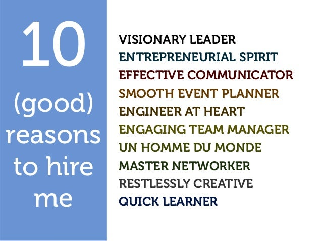 (good) reasons to hire me 10 VISIONARY LEADER ENTREPRENEURIAL SPIRIT EFFECTIVE COMMUNICATOR SMOOTH EVENT PLANNER ENGINEER ...