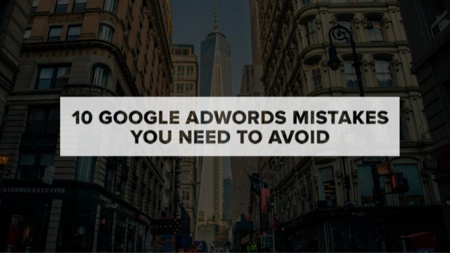 10 Google AdWords Mistakes You Need to Avoid