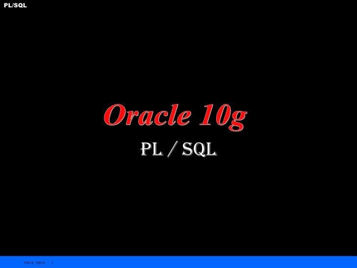 PL/SQL                         PL / SQL     7/5/12 7/5/12   1
