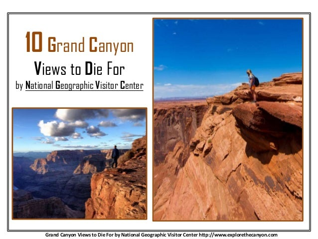 10 Grand Canyon Views to Die For by National Geographic Visitor Center Grand Canyon Views to Die For by National Geographi...