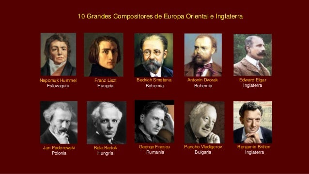 Edward Elgar Inglaterra George Enescu Rumania Pancho Vladigerov Bulgaria Antonin Dvorak Bohemia Bela Bartok Hungría Jan Pa...