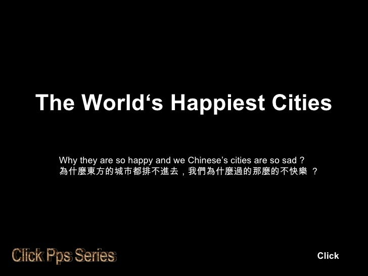 The World's Happiest Cities Why they are so happy and we Chinese's cities are so sad ? 為什麼東方的城市都排不進去,我們為什麼過的那麼的不快樂  ? Clic...