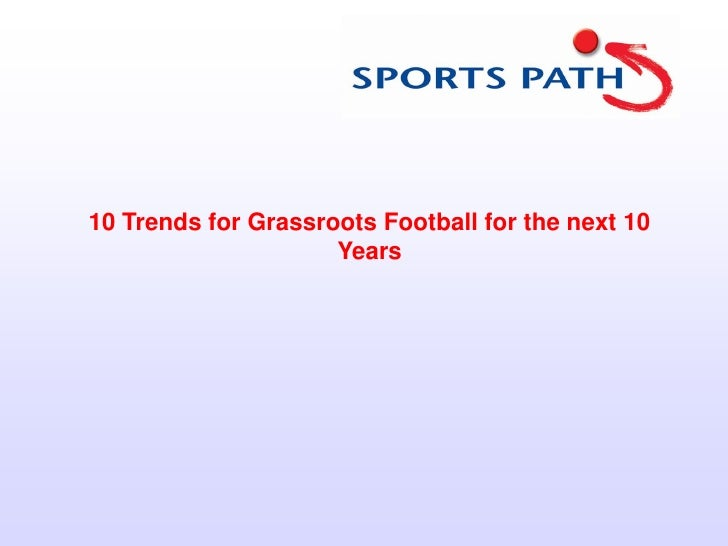 10 Trends for Grassroots Football for the next 10                     Years