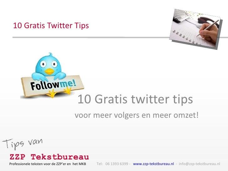 10 Gratis Twitter Tips 10 Gratis twitter tips  voor meer volgers en meer omzet!