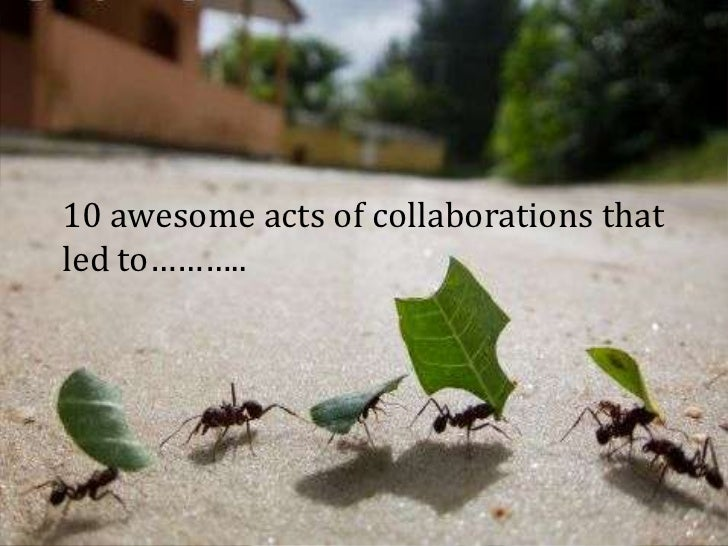 10 awesome acts of collaborations that led to………..<br />