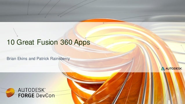 Brian Ekins and Patrick Rainsberry 10 Great Fusion 360 Apps