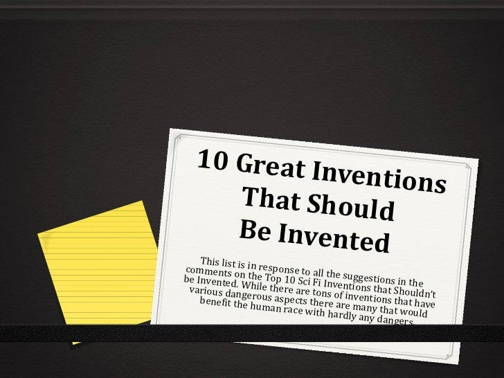 10 Great Inventions That Should BeInvented This list is in response to all the suggestions in the comments on the Top 10 ...