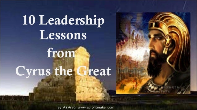 cyrus the great leadership Ancient world leaders darius the great ancient world leaders alexander the great attila the hun charlemagne cleopatra cyrus t.