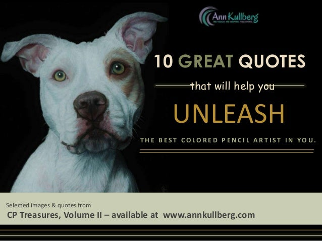 10 GREAT QUOTES  10 Great Quotes  that will help you  UNLEASH THE BEST COLORED PENCIL ARTIST IN YOU.  Selected images & qu...