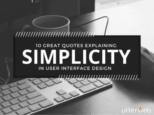 10 Great Quotes Explaining Simplicity In User Interface Design