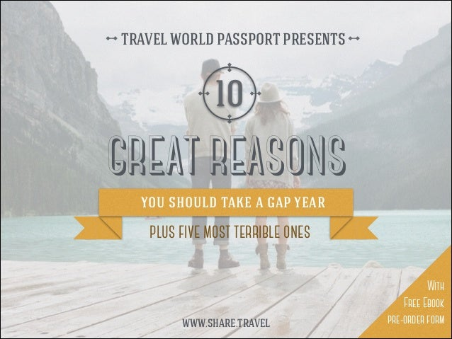 GREAT REASONS you should take a gap year 10 plus five most terrible ones TRAVEL WORLD PASSPORT PRESENTS WWW.SHARE.TRAVEL W...