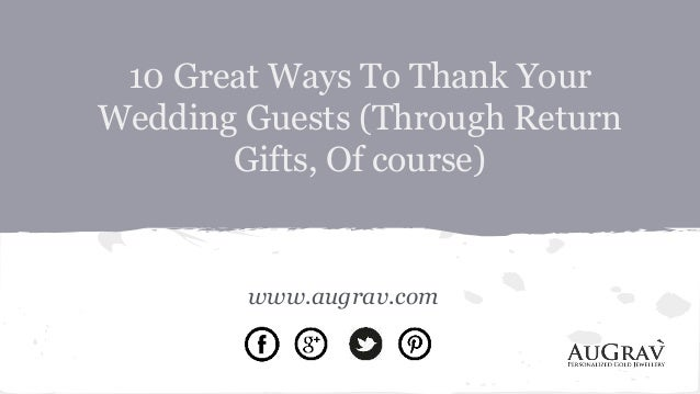 Who Do You Give Gifts To At Your Wedding: 10 Great Ways To Thank Your Wedding Guests (through Return