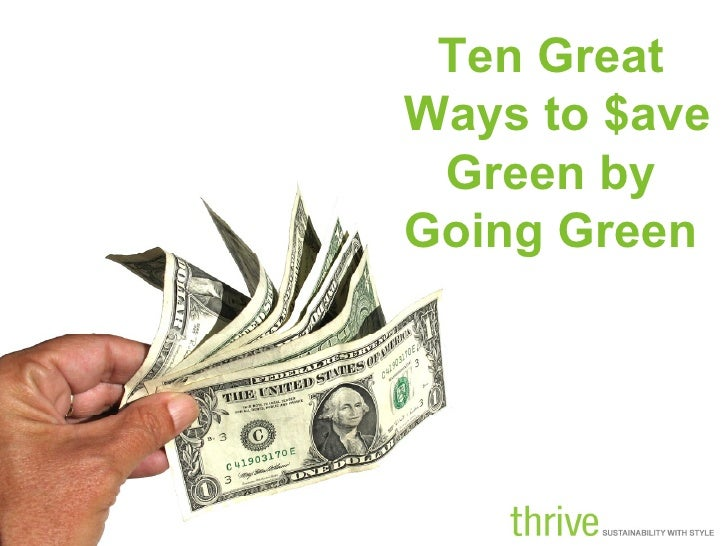 Ten Great  Ways to $ave Green by  Going Green