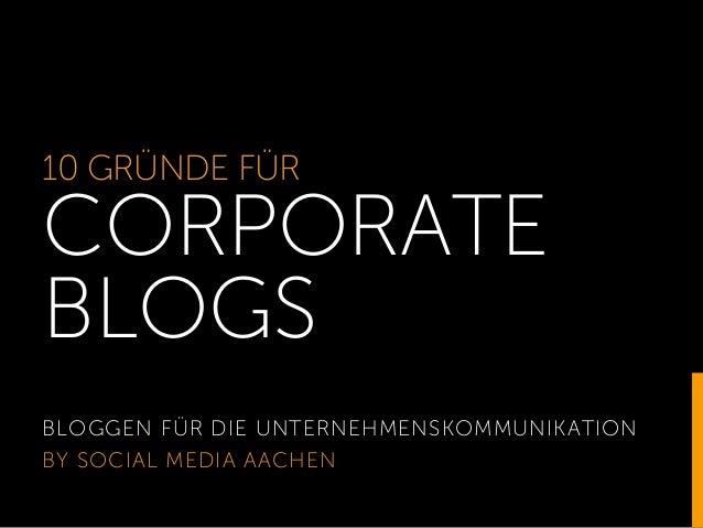 10 GRÜNDE FÜR CORPORATE BLOGS BLOGGEN FÜR DIE UNTERNEHMENSKOMMUNIKATION BY SOCIAL MEDIA AACHEN