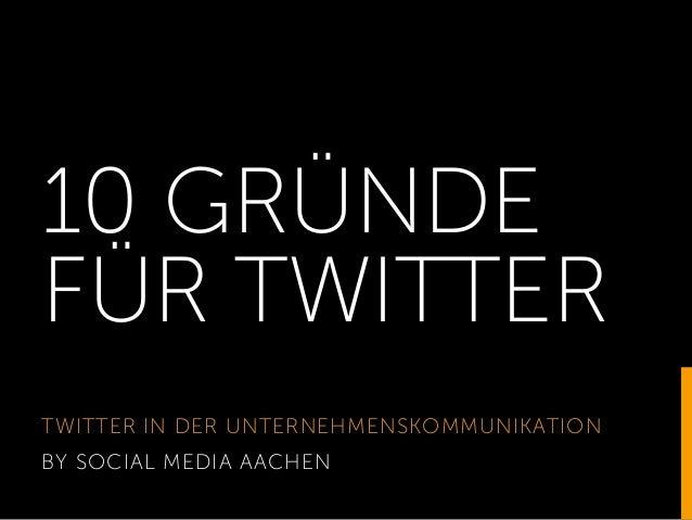 10 GRÜNDE FÜR TWITTER TWITTER IN DER UNTERNEHMENSKOMMUNIKATION BY SOCIAL MEDIA AACHEN