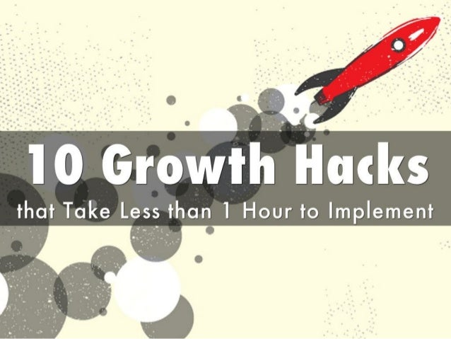 Ten Growth Hacks that Take Less than One Hour to Implement