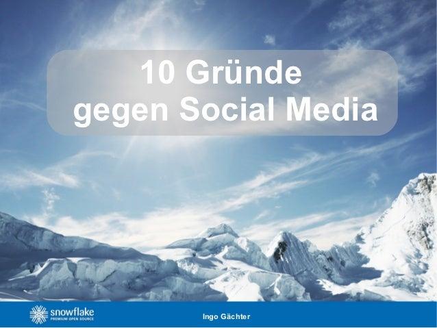10 Gründegegen Social Media       Ingo Gächter
