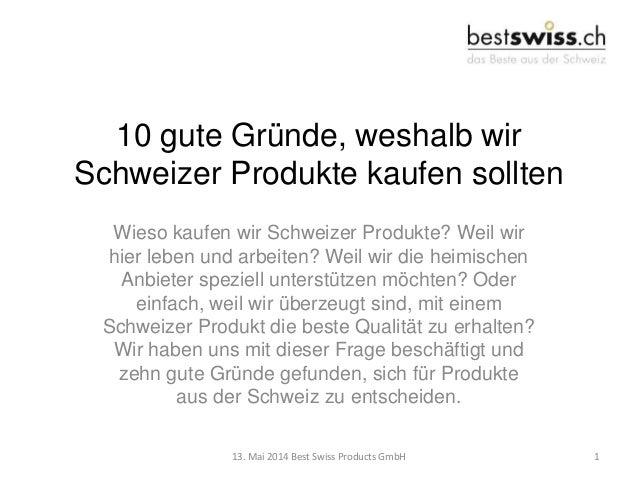 10 gute Gründe, weshalb wir Schweizer Produkte kaufen sollten Wieso kaufen wir Schweizer Produkte? Weil wir hier leben und...