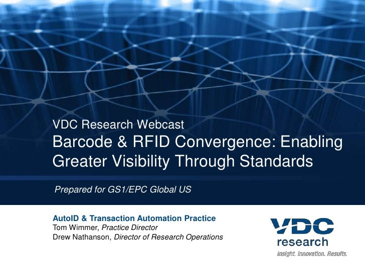 VDC Research WebcastBarcode & RFID Convergence: Enabling Greater Visibility Through Standards<br />Prepared for GS1/EPC Gl...