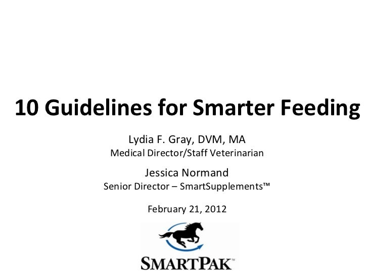 10 Guidelines for Smarter Feeding Lydia F. Gray, DVM, MA Medical Director/Staff Veterinarian Jessica Normand Senior Direct...