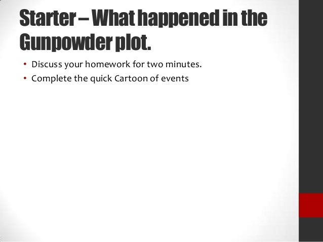 Starter – What happened in the Gunpowder plot. • Discuss your homework for two minutes. • Complete the quick Cartoon of ev...