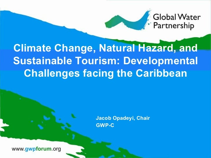 Jacob Opadeyi, Chair GWP-C Climate Change, Natural Hazard, and Sustainable Tourism: Developmental Challenges facing the Ca...