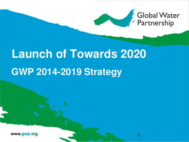 Launch of Towards 2020 GWP 2014-2019 Strategy 1